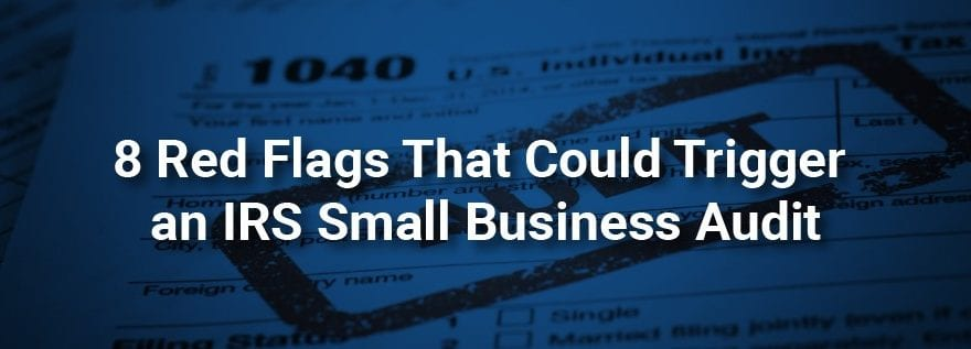 8 Red Flags that could Trigger an IRS Small Business Audit