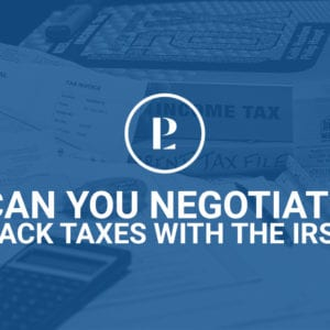 Can You Negotiate Back Taxes with the IRS?