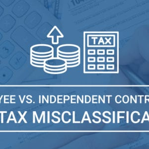 Employee Vs. Independent Contractor & Tax Misclassification